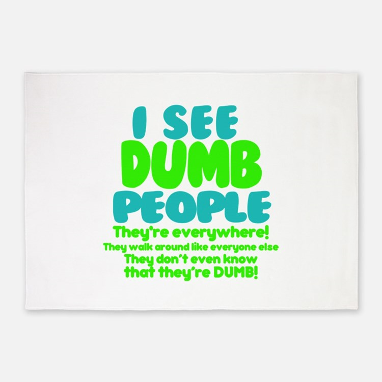 I See Dumb People 5'x7'Area Rug