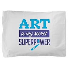 Art is My Secret Superpower Pillow Sham