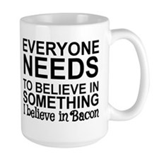 EVERYONE NEEDS TO BELIEVE IN SOMETHING. Ceramic Mugs