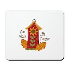 YOU MAKE LIFE TWEETER Mousepad