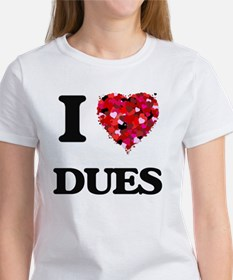 I love Dues T-Shirt