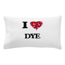 I love Dye Pillow Case