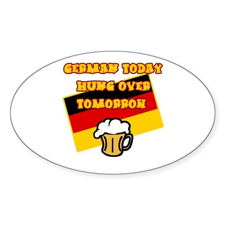 German Today Hung Over Tomorrow Sticker (Oval)