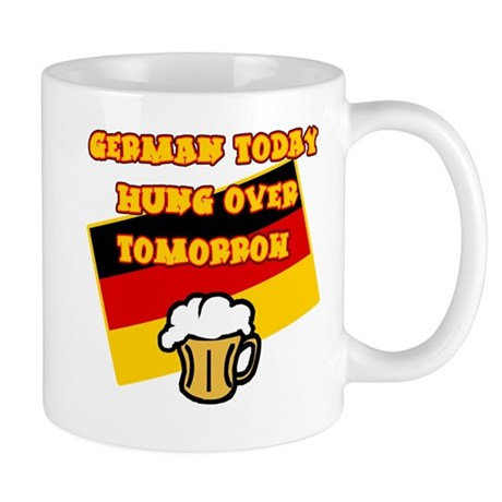 German Today Hung Over Tomorrow Mug