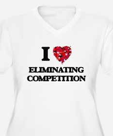 I love ELIMINATING COMPETITION Plus Size T-Shirt