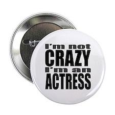 I'm not CRAZY I'm an ACTRESS Button