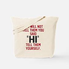 "Tell them I said ""hi"" Tote Bag"