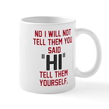 """Tell them I said """"hi"""" Mug"""