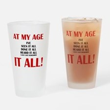 AT MY AGE, I'VE SEEN, DONE AND HEAR Drinking Glass