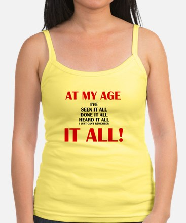 AT MY AGE, I'VE SEEN, DONE AND  Tank Top