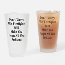 Don't Worry This Firefighter Will M Drinking Glass