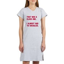 I almost had to socialize Women's Nightshirt