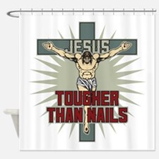 Jesus Tougher Than Nails Shower Curtain