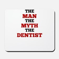 The Man The Myth The Dentist Mousepad