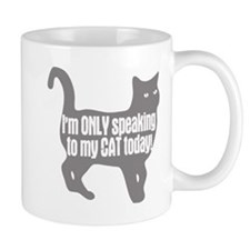 Only Speaking To My Cat Today Mug