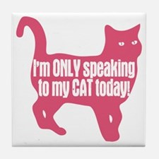 Only Speaking To My Cat Today Tile Coaster