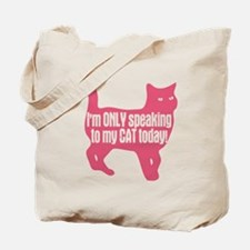 Only Speaking To My Cat Today Tote Bag