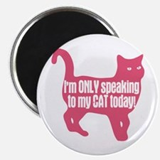 Only Speaking To My Cat Today Magnet
