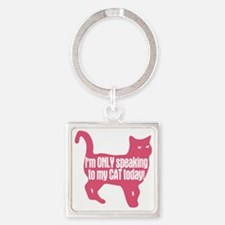 Only Speaking To My Cat Today Square Keychain