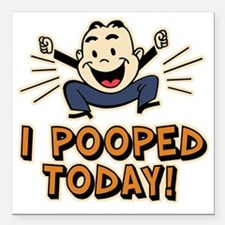 """I Pooped Today Square Car Magnet 3"""" x 3"""""""