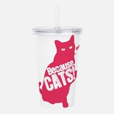 Because Cats Acrylic Double-wall Tumbler