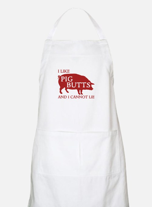 I Like Pig Butts And I Cannot Lie Apron