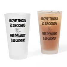 I LOVE THOSE 22 SECONDS WHEN THE LA Drinking Glass