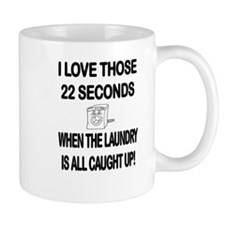 I LOVE THOSE 22 SECONDS WHEN THE LAUNDRY IS A Mugs