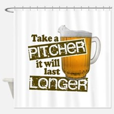 Beer Humor Take A Pitcher Shower Curtain