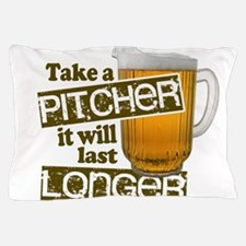 Beer Humor Take A Pitcher Pillow Case