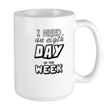 I NEED AN EIGTH DAY OF THE WEEK Mugs
