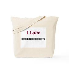 I Love OTOLARYNGOLOGISTS Tote Bag