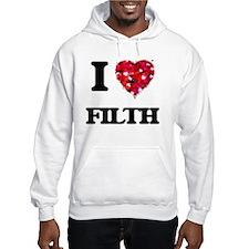 I love Filth Hoodie