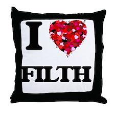 I love Filth Throw Pillow