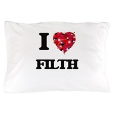 I love Filth Pillow Case