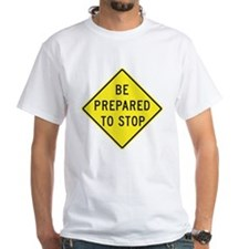 Be Prepared To Stop Shirt
