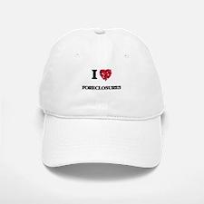I love Foreclosures Baseball Baseball Cap