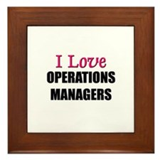I Love OPERATIONS MANAGERS Framed Tile