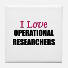 I Love OPERATIONAL RESEARCHERS Tile Coaster