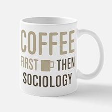Coffee Then Sociology Mugs