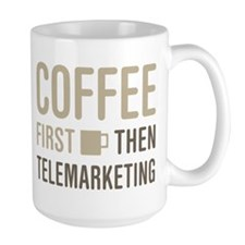 Coffee Then Telemarketing Mugs