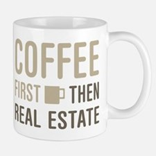 Coffee Then Real Estate Mugs