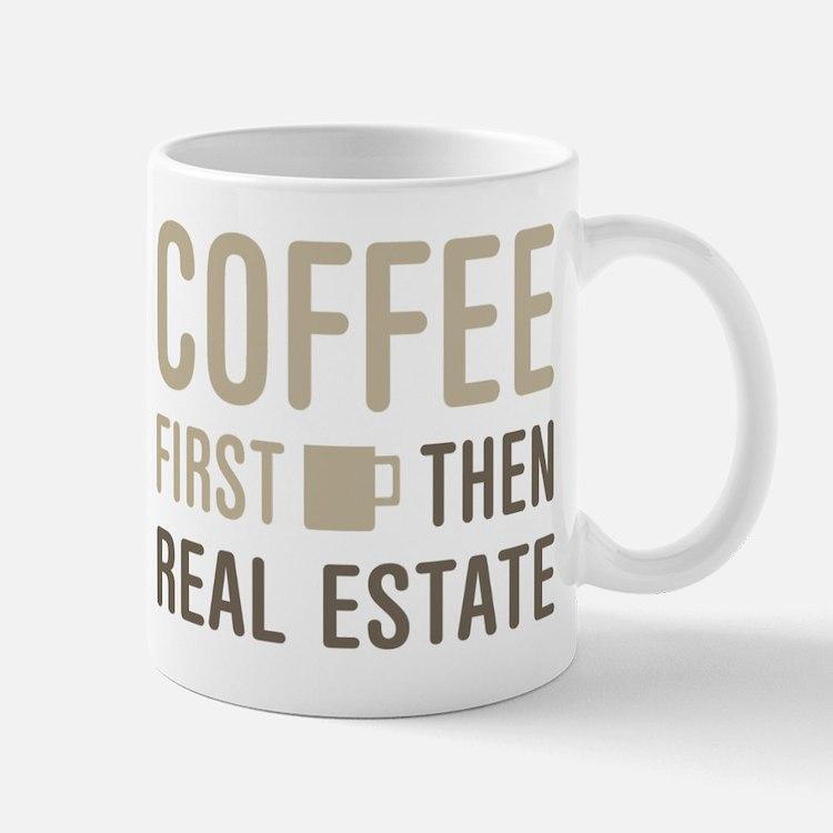Coffee Then Real Estate Mugs