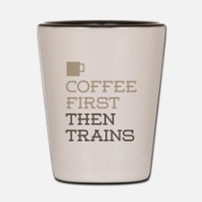 Coffee Then Trains Shot Glass