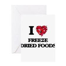 I love Freeze Dried Foods Greeting Cards
