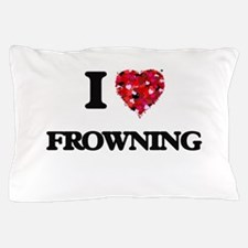 I love Frowning Pillow Case