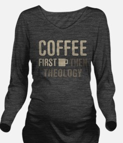 Coffee Then Theology Long Sleeve Maternity T-Shirt