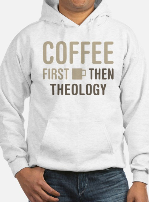 Coffee Then Theology Hoodie