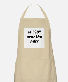 "Is ""30"" Over The Hill? BBQ Apron"
