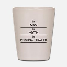 The Man The Myth The Personal Trainer Shot Glass